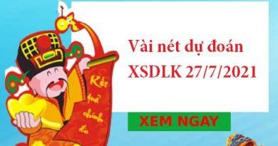 Vài nét dự đoán XSDLK 27/7/2021 hôm nay